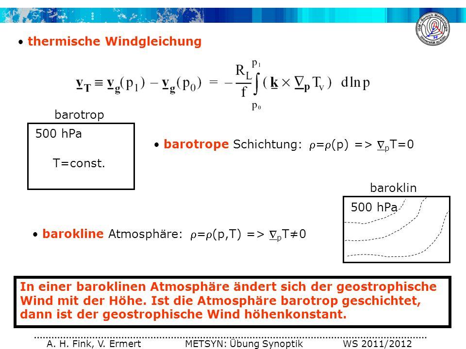 A. H. Fink, V. Ermert METSYN: Übung Synoptik WS 2011/2012 thermische Windgleichung In einer baroklinen Atmosphäre ändert sich der geostrophische Wind