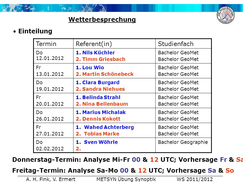 A. H. Fink, V. Ermert METSYN Übung Synoptik WS 2011/2012 Einteilung Wetterbesprechung TerminReferent(in)Studienfach Do 12.01.2012 1. Nils Küchler 2. T