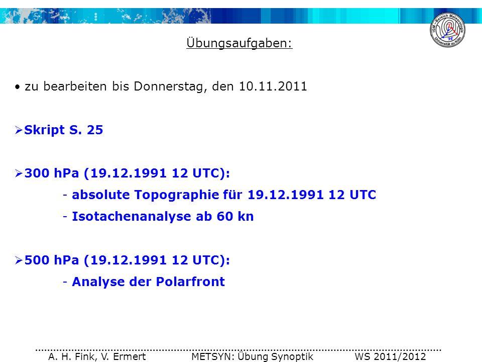 A. H. Fink, V. Ermert METSYN: Übung Synoptik WS 2011/2012 Übungsaufgaben: zu bearbeiten bis Donnerstag, den 10.11.2011 Skript S. 25 300 hPa (19.12.199