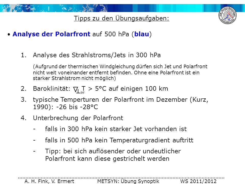 A. H. Fink, V. Ermert METSYN: Übung Synoptik WS 2011/2012 1.Analyse des Strahlstroms/Jets in 300 hPa (Aufgrund der thermischen Windgleichung dürfen si