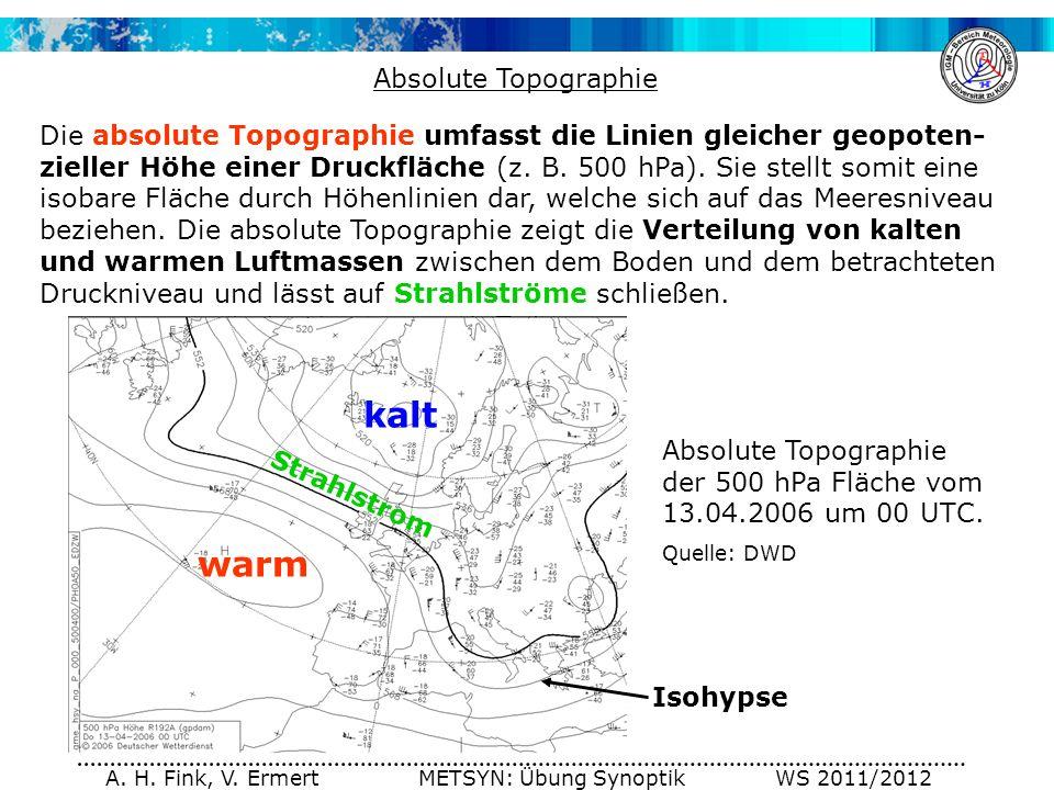 A. H. Fink, V. Ermert METSYN: Übung Synoptik WS 2011/2012 Absolute Topographie Die absolute Topographie umfasst die Linien gleicher geopoten- zieller