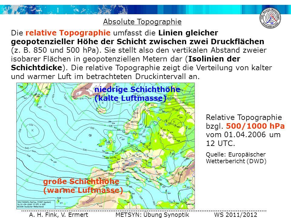 A. H. Fink, V. Ermert METSYN: Übung Synoptik WS 2011/2012 Absolute Topographie Die relative Topographie umfasst die Linien gleicher geopotenzieller Hö