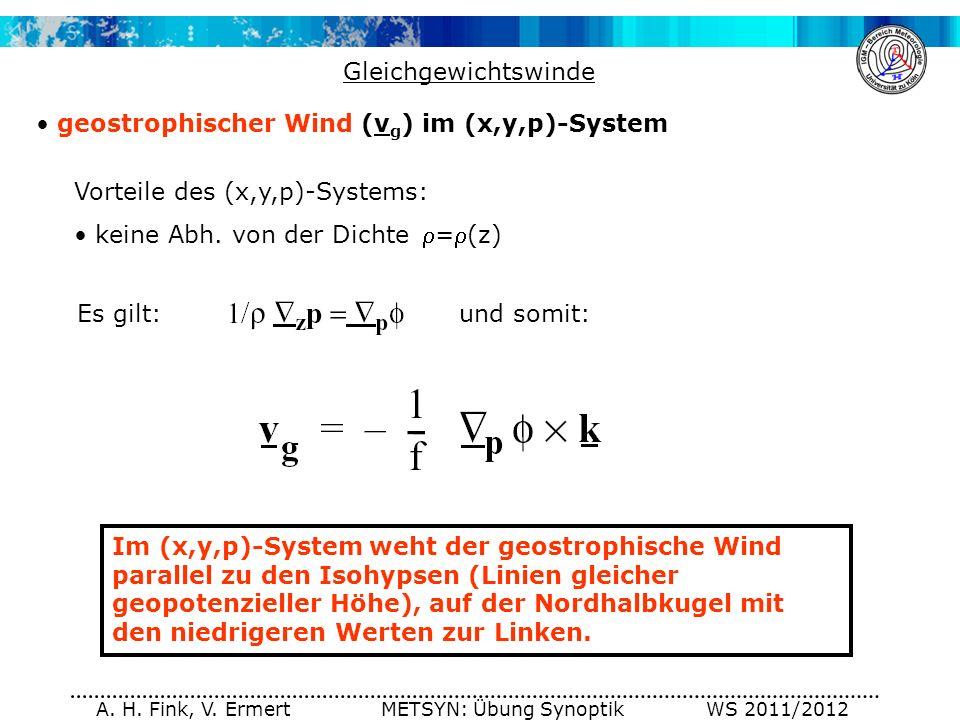 A. H. Fink, V. Ermert METSYN: Übung Synoptik WS 2011/2012 Gleichgewichtswinde geostrophischer Wind (v g ) im (x,y,p)-System Im (x,y,p)-System weht der
