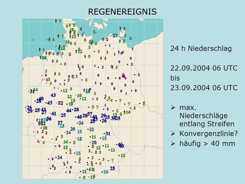 REGENEREIGNIS 24 h Niederschlag 22.09.2004 06 UTC bis 23.09.2004 06 UTC max. Niederschläge entlang Streifen Konvergenzlinie? häufig > 40 mm