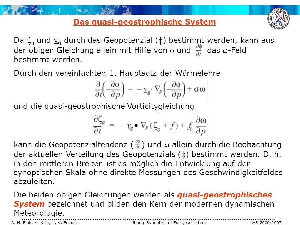 A. H. Fink, A. Krüger, V. Ermert Übung Synoptik für Fortgeschrittene WS 2006/2007 Da g und v g durch das Geopotenzial ( ) bestimmt werden, kann aus de