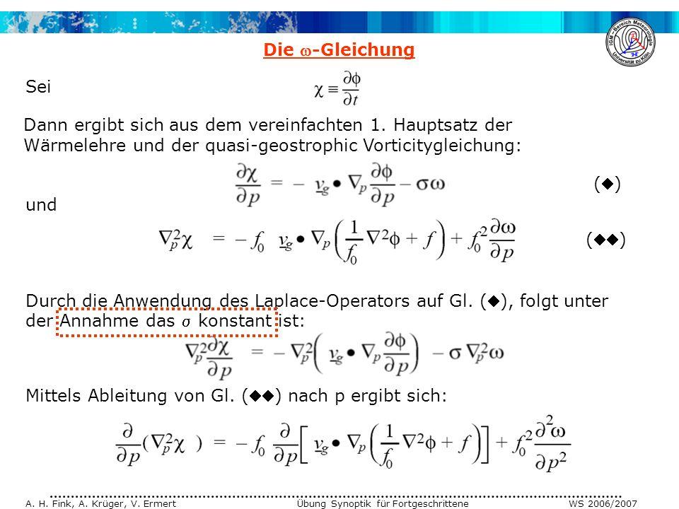 A. H. Fink, A. Krüger, V. Ermert Übung Synoptik für Fortgeschrittene WS 2006/2007 Durch die Anwendung des Laplace-Operators auf Gl. (), folgt unter de