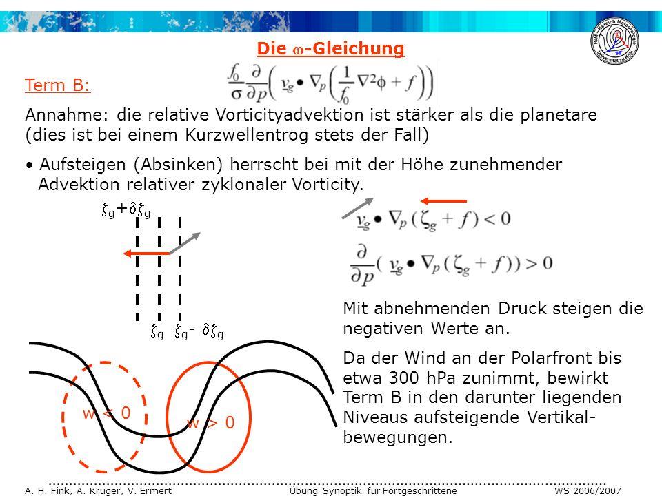 A. H. Fink, A. Krüger, V. Ermert Übung Synoptik für Fortgeschrittene WS 2006/2007 Die -Gleichung Term B: Annahme: die relative Vorticityadvektion ist