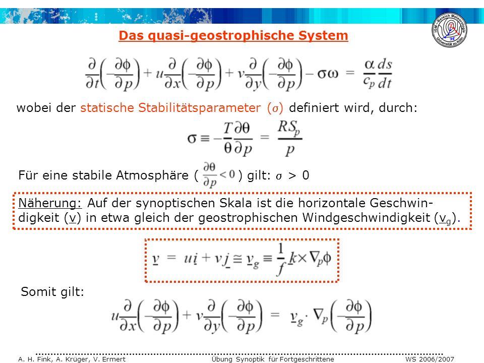 A. H. Fink, A. Krüger, V. Ermert Übung Synoptik für Fortgeschrittene WS 2006/2007 Das quasi-geostrophische System wobei der statische Stabilitätsparam