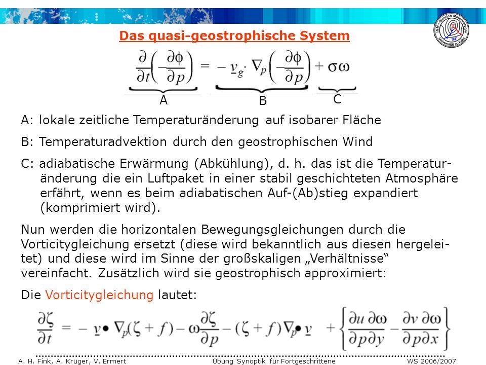A. H. Fink, A. Krüger, V. Ermert Übung Synoptik für Fortgeschrittene WS 2006/2007 Das quasi-geostrophische System A: lokale zeitliche Temperaturänderu