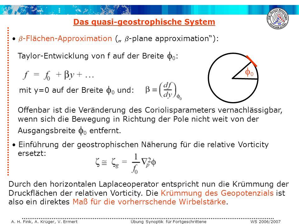 A. H. Fink, A. Krüger, V. Ermert Übung Synoptik für Fortgeschrittene WS 2006/2007 Das quasi-geostrophische System -Flächen-Approximation ( -plane appr