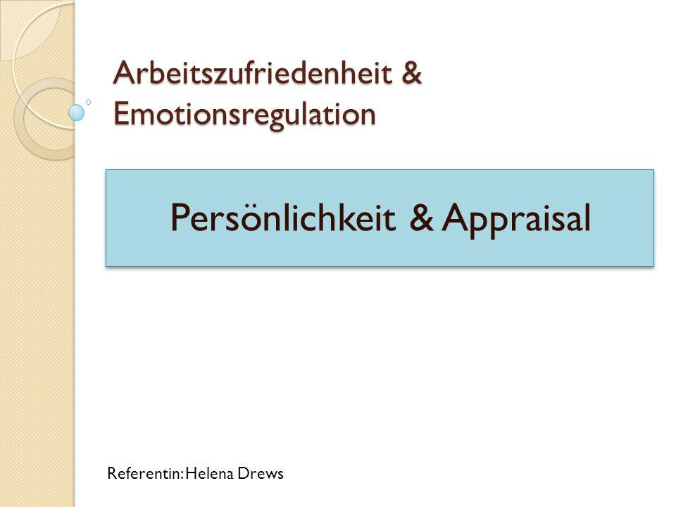 Arbeitszufriedenheit & Emotionsregulation Persönlichkeit & Appraisal Referentin: Helena Drews
