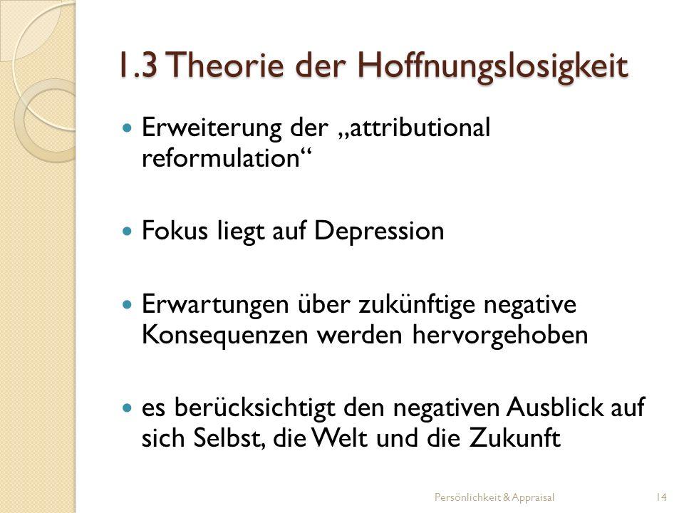 1.3 Theorie der Hoffnungslosigkeit Erweiterung der attributional reformulation Fokus liegt auf Depression Erwartungen über zukünftige negative Konsequ