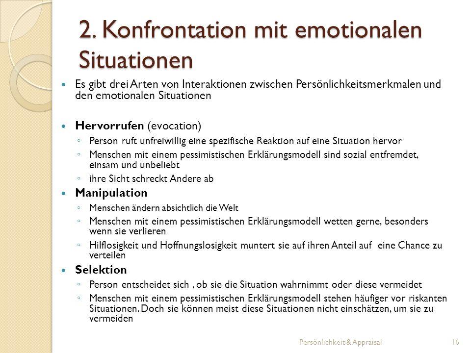 2. Konfrontation mit emotionalen Situationen Es gibt drei Arten von Interaktionen zwischen Persönlichkeitsmerkmalen und den emotionalen Situationen He