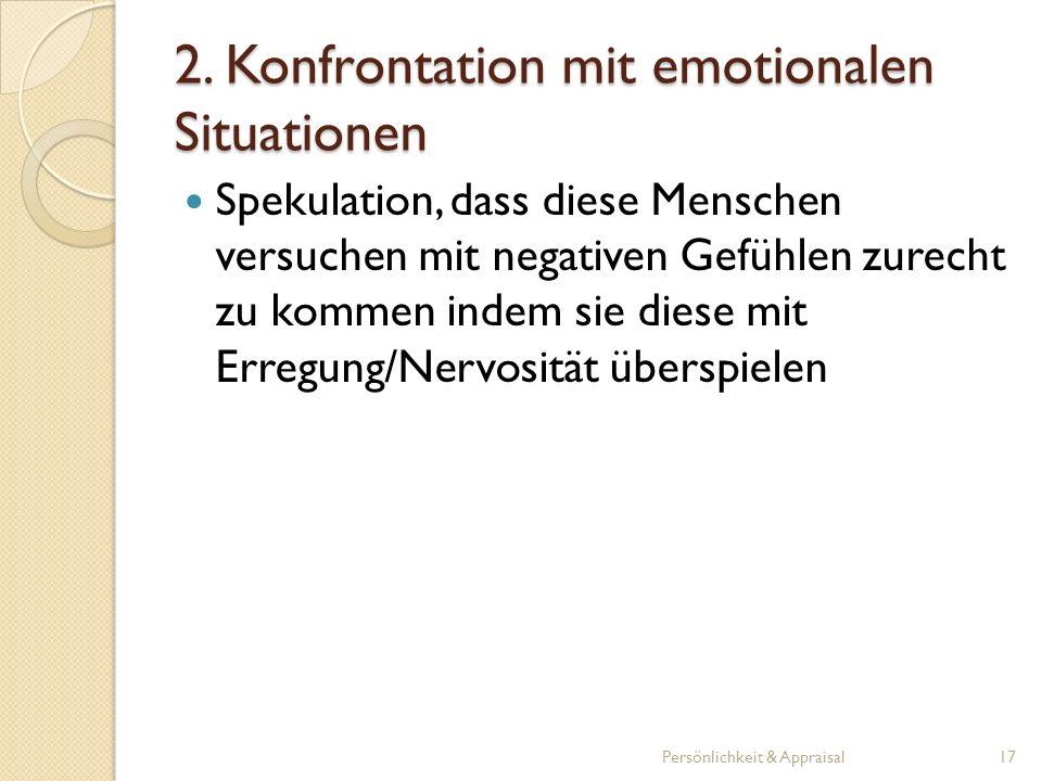 Spekulation, dass diese Menschen versuchen mit negativen Gefühlen zurecht zu kommen indem sie diese mit Erregung/Nervosität überspielen Persönlichkeit