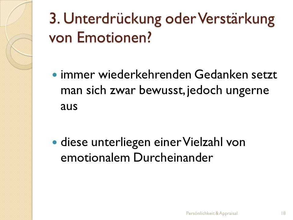 3. Unterdrückung oder Verstärkung von Emotionen? immer wiederkehrenden Gedanken setzt man sich zwar bewusst, jedoch ungerne aus diese unterliegen eine