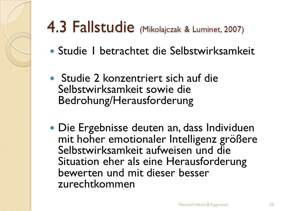 4.3 Fallstudie (Mikolajczak & Luminet, 2007) Studie 1 betrachtet die Selbstwirksamkeit Studie 2 konzentriert sich auf die Selbstwirksamkeit sowie die