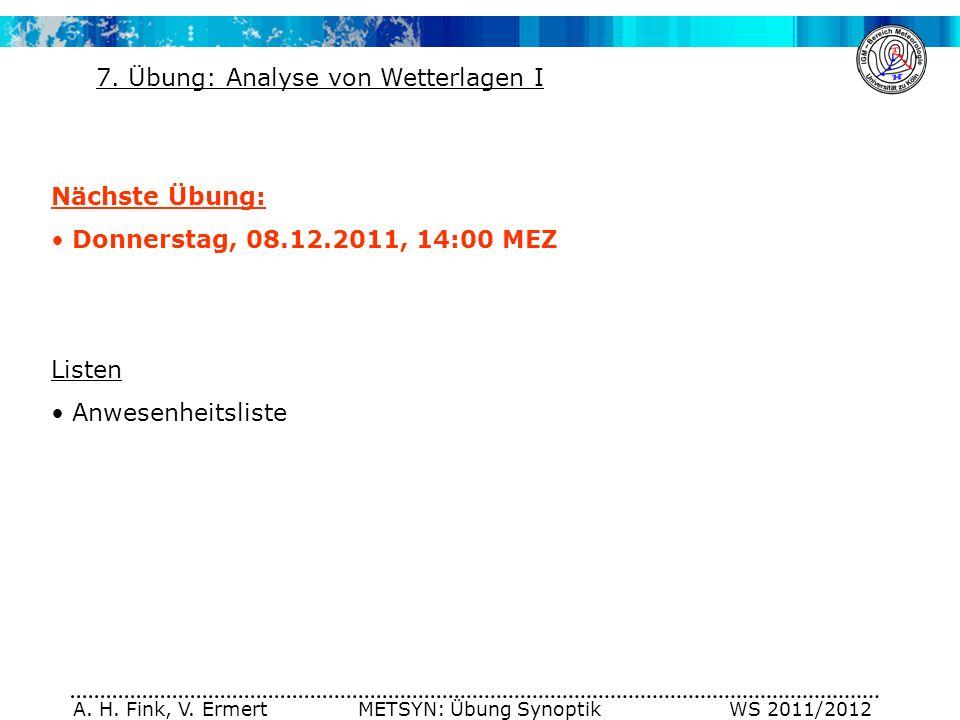 A. H. Fink, V. Ermert METSYN: Übung Synoptik WS 2011/2012 Nächste Übung: Donnerstag, 08.12.2011, 14:00 MEZ Listen Anwesenheitsliste 7. Übung: Analyse