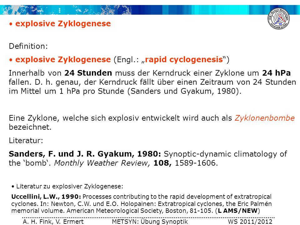 A. H. Fink, V. Ermert METSYN: Übung Synoptik WS 2011/2012 explosive Zyklogenese Definition: explosive Zyklogenese (Engl.: rapid cyclogenesis) Innerhal