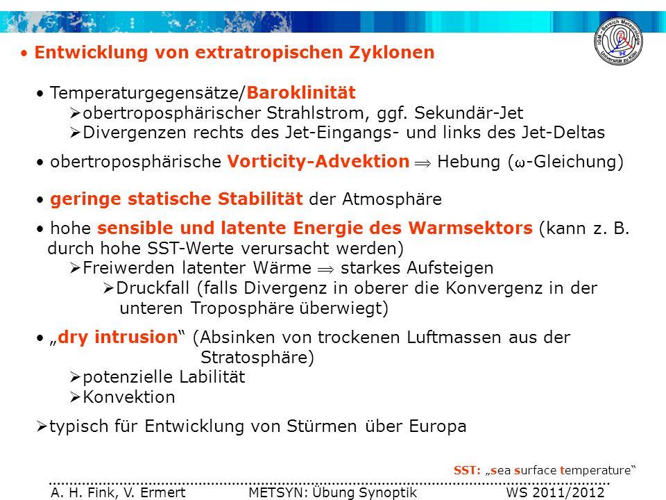 A. H. Fink, V. Ermert METSYN: Übung Synoptik WS 2011/2012 Entwicklung von extratropischen Zyklonen Temperaturgegensätze/Baroklinität obertroposphärisc