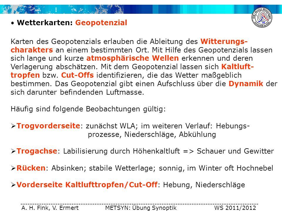 A. H. Fink, V. Ermert METSYN: Übung Synoptik WS 2011/2012 Wetterkarten: Geopotenzial Karten des Geopotenzials erlauben die Ableitung des Witterungs- c