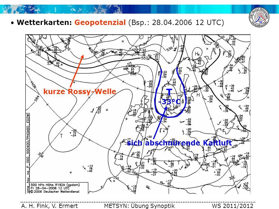 A. H. Fink, V. Ermert METSYN: Übung Synoptik WS 2011/2012 Wetterkarten: Geopotenzial (Bsp.: 28.04.2006 12 UTC) kurze Rossy-Welle sich abschnürende Kal