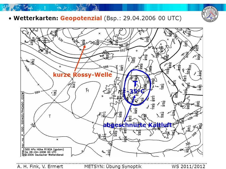 A. H. Fink, V. Ermert METSYN: Übung Synoptik WS 2011/2012 Wetterkarten: Geopotenzial (Bsp.: 29.04.2006 00 UTC) kurze Rossy-Welle abgeschnürte Kaltluft