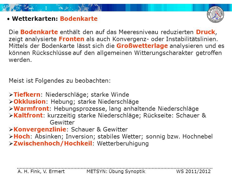A. H. Fink, V. Ermert METSYN: Übung Synoptik WS 2011/2012 Wetterkarten: Bodenkarte Die Bodenkarte enthält den auf das Meeresniveau reduzierten Druck,
