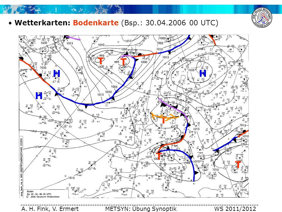 A. H. Fink, V. Ermert METSYN: Übung Synoptik WS 2011/2012 Wetterkarten: Bodenkarte (Bsp.: 30.04.2006 00 UTC) T T T T T H H H