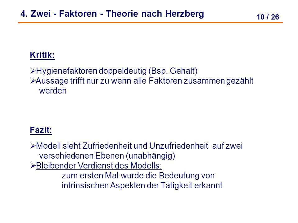9 / 26 4. Zwei - Faktoren - Theorie nach Herzberg Hygienefaktoren Motivatoren Zufriedenheit NICHT- Unzufriedenheit Unzufriedenheit NICHT- Unzufriedenh