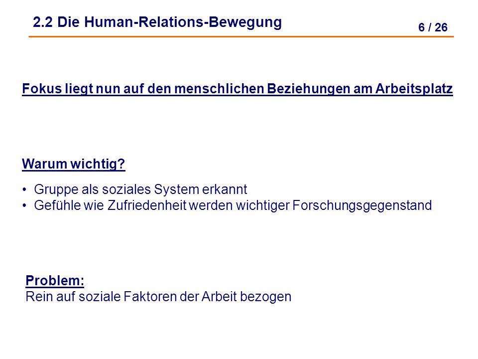 6 / 26 2.2 Die Human-Relations-Bewegung Fokus liegt nun auf den menschlichen Beziehungen am Arbeitsplatz Warum wichtig.