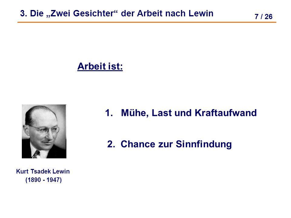 7 / 26 3.Die Zwei Gesichter der Arbeit nach Lewin Kurt Tsadek Lewin (1890 - 1947) Arbeit ist: 1.