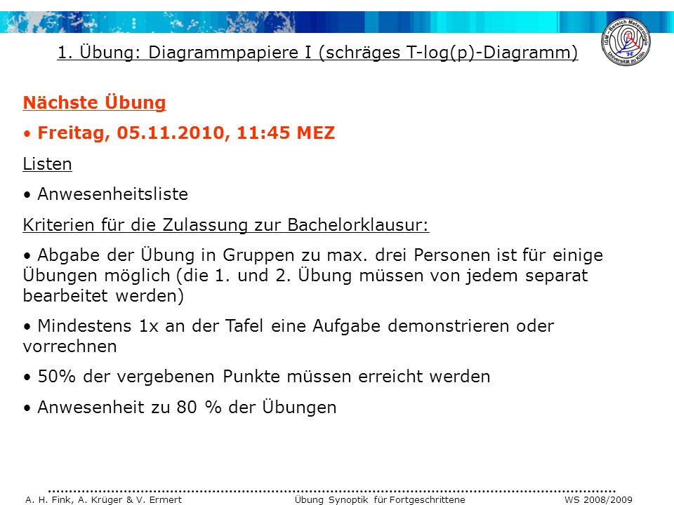 A. H. Fink, A. Krüger & V. Ermert Übung Synoptik für Fortgeschrittene WS 2008/2009 Nächste Übung Freitag, 05.11.2010, 11:45 MEZ Listen Anwesenheitslis