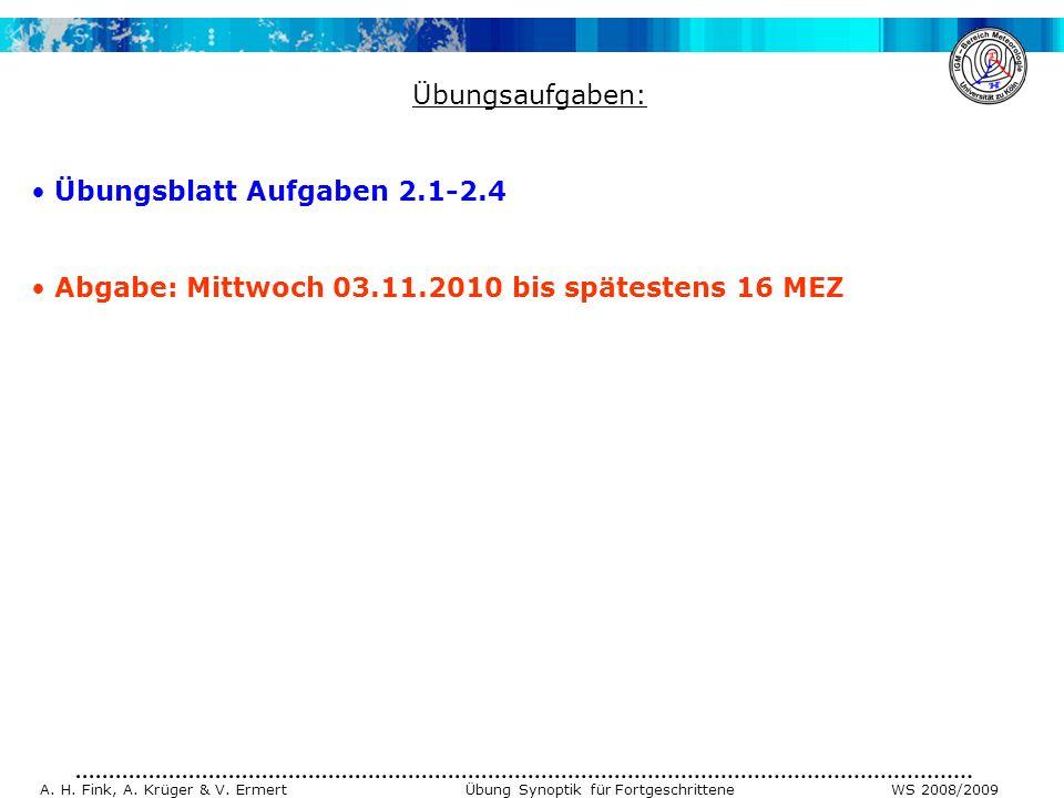 A. H. Fink, A. Krüger & V. Ermert Übung Synoptik für Fortgeschrittene WS 2008/2009 Übungsaufgaben: Übungsblatt Aufgaben 2.1-2.4 Abgabe: Mittwoch 03.11