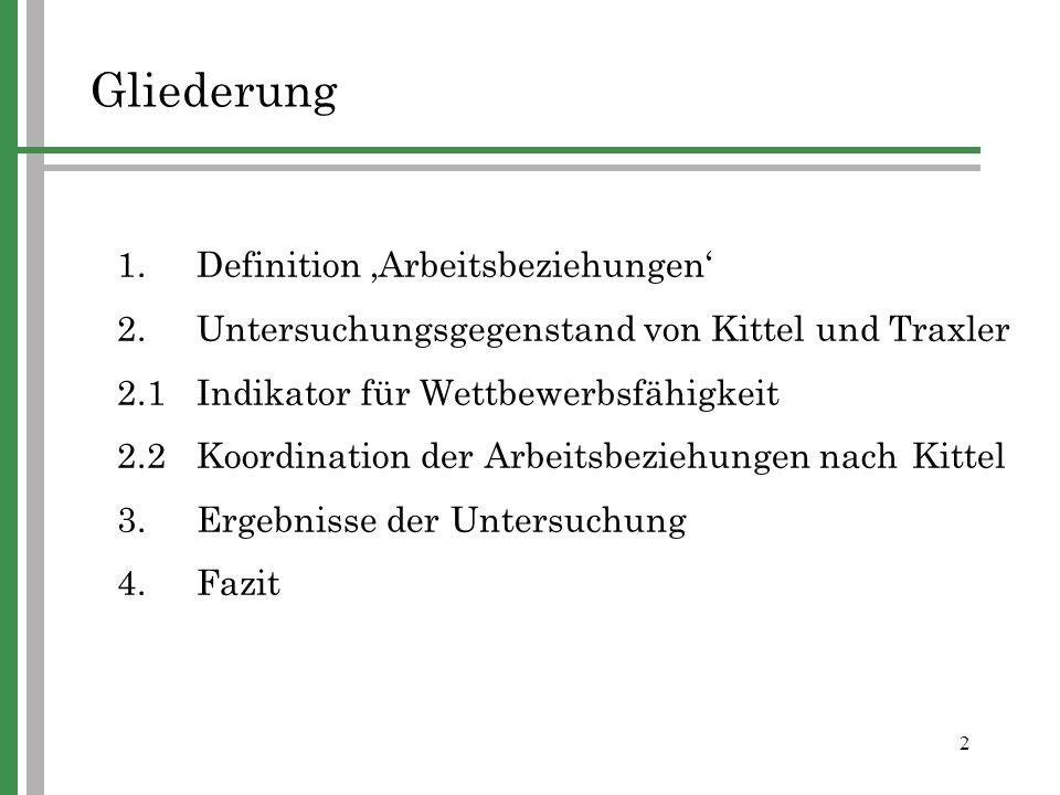 2 Gliederung 1.Definition Arbeitsbeziehungen 2. Untersuchungsgegenstand von Kittel und Traxler 2.1Indikator für Wettbewerbsfähigkeit 2.2Koordination d