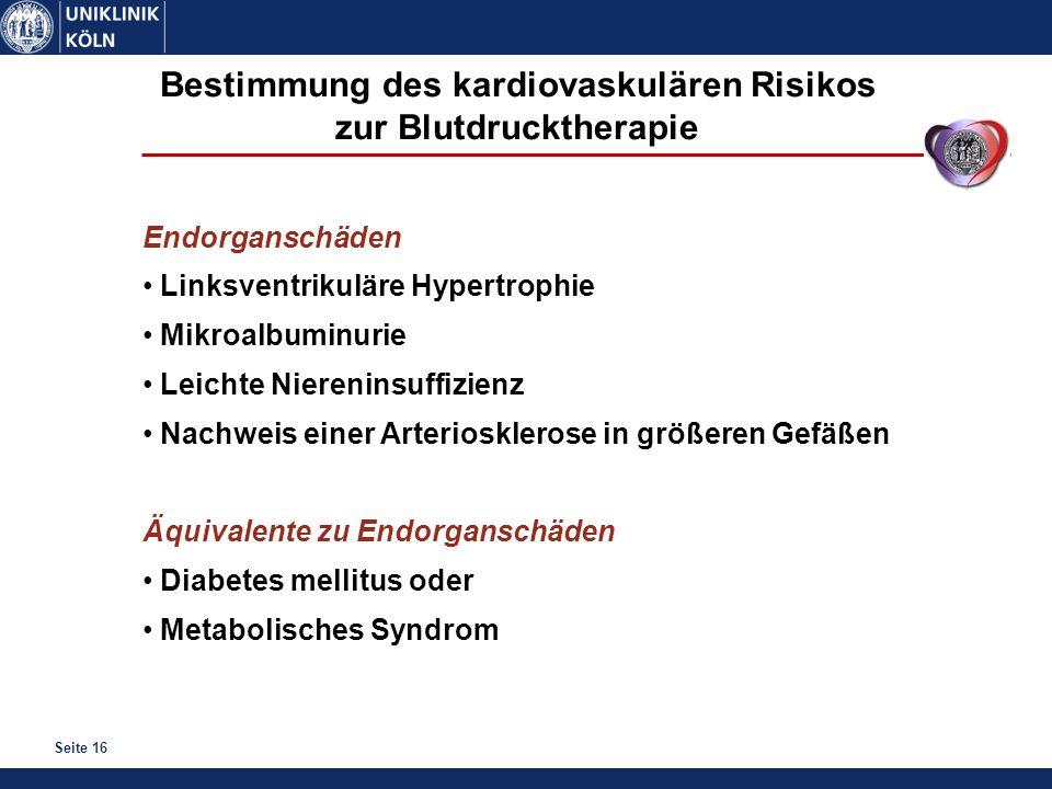 Seite 16 Bestimmung des kardiovaskulären Risikos zur Blutdrucktherapie Endorganschäden Linksventrikuläre Hypertrophie Mikroalbuminurie Leichte Niereni