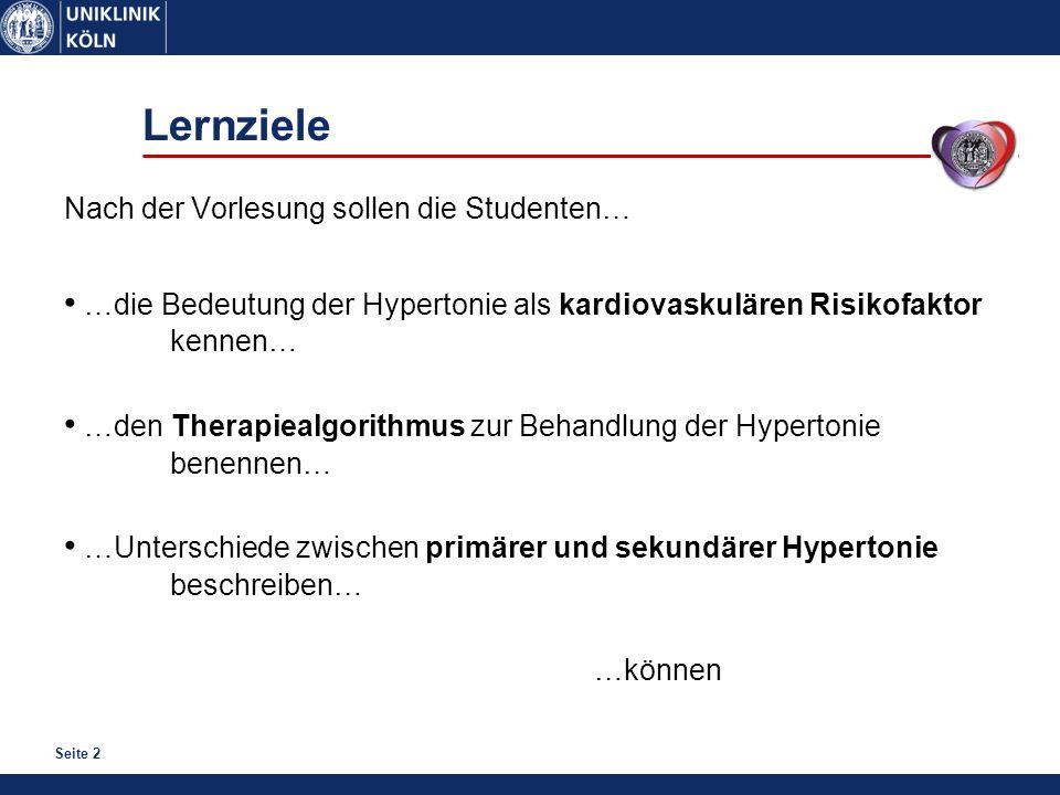 Seite 2 Lernziele Nach der Vorlesung sollen die Studenten… …die Bedeutung der Hypertonie als kardiovaskulären Risikofaktor kennen… …den Therapiealgori