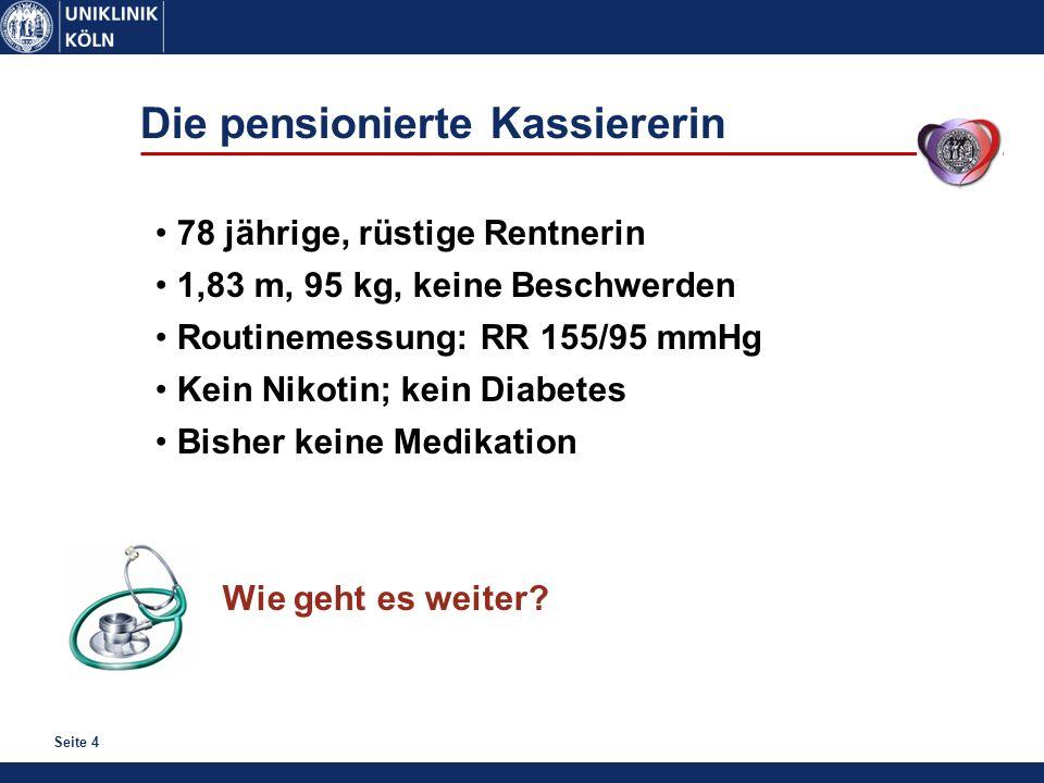 Seite 4 78 jährige, rüstige Rentnerin 1,83 m, 95 kg, keine Beschwerden Routinemessung: RR 155/95 mmHg Kein Nikotin; kein Diabetes Bisher keine Medikat