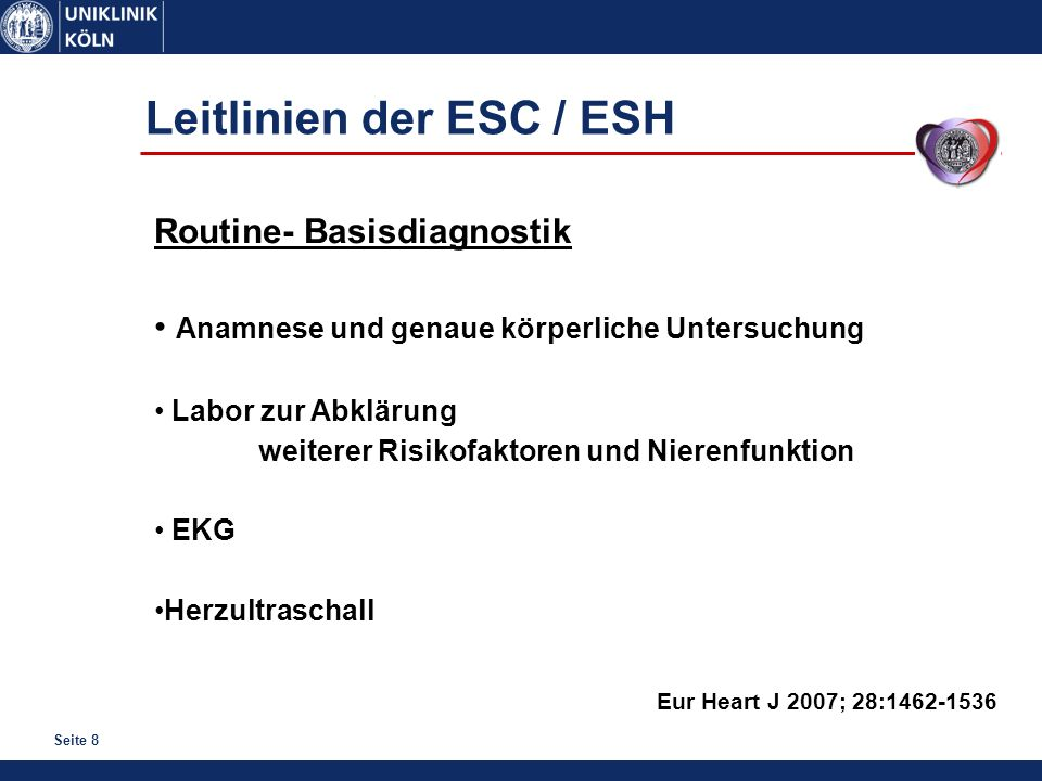 Seite 8 Leitlinien der ESC / ESH Eur Heart J 2007; 28:1462-1536 Routine- Basisdiagnostik Anamnese und genaue körperliche Untersuchung Labor zur Abklär