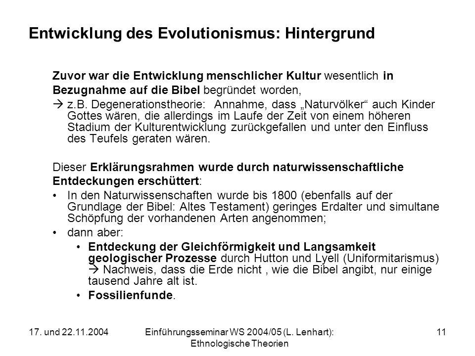 17. und 22.11.2004Einführungsseminar WS 2004/05 (L. Lenhart): Ethnologische Theorien 11 Entwicklung des Evolutionismus: Hintergrund Zuvor war die Entw