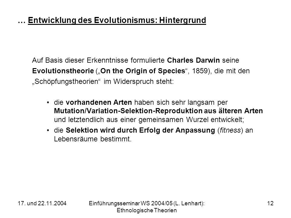 17. und 22.11.2004Einführungsseminar WS 2004/05 (L. Lenhart): Ethnologische Theorien 12 … Entwicklung des Evolutionismus: Hintergrund Auf Basis dieser