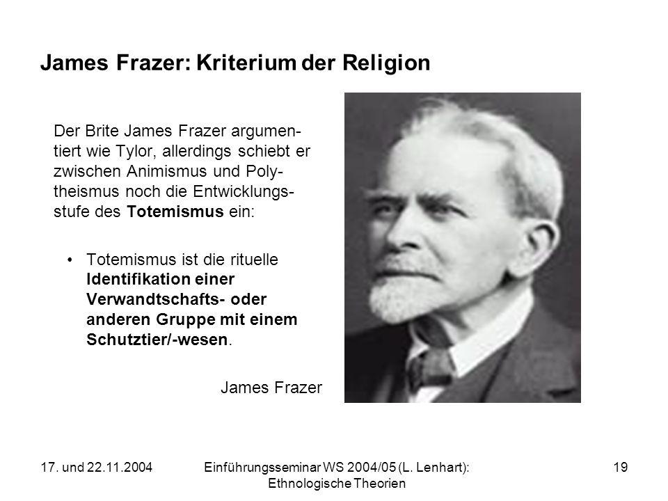 17. und 22.11.2004Einführungsseminar WS 2004/05 (L. Lenhart): Ethnologische Theorien 19 James Frazer: Kriterium der Religion Der Brite James Frazer ar