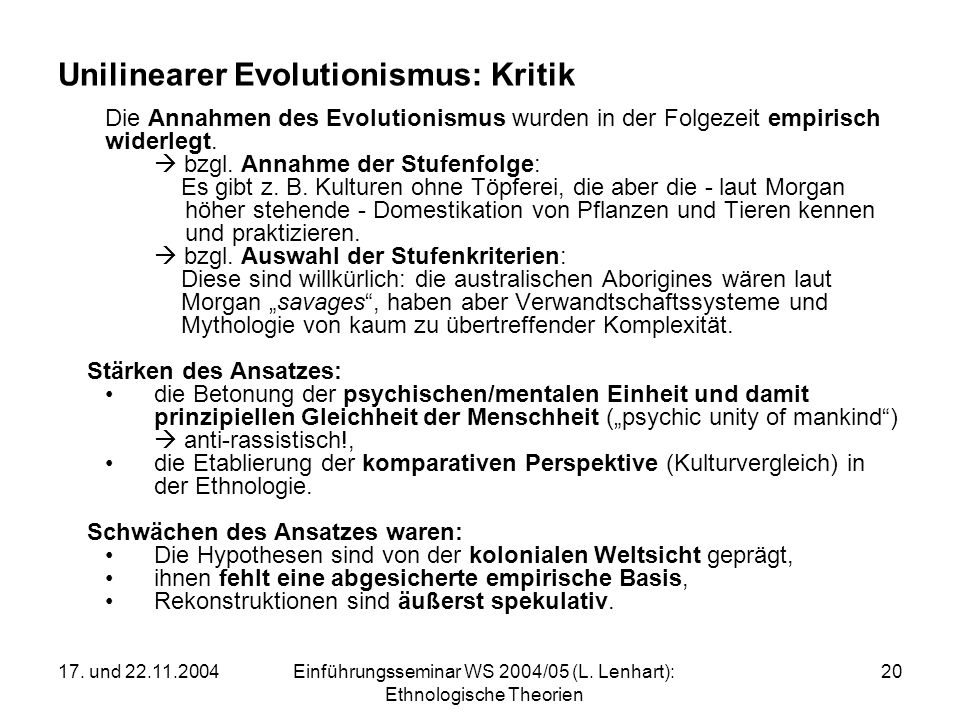 17. und 22.11.2004Einführungsseminar WS 2004/05 (L. Lenhart): Ethnologische Theorien 20 Unilinearer Evolutionismus: Kritik Die Annahmen des Evolutioni