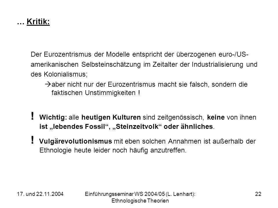 17. und 22.11.2004Einführungsseminar WS 2004/05 (L. Lenhart): Ethnologische Theorien 22 … Kritik: Der Eurozentrismus der Modelle entspricht der überzo