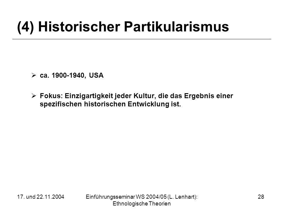 17. und 22.11.2004Einführungsseminar WS 2004/05 (L. Lenhart): Ethnologische Theorien 28 (4) Historischer Partikularismus ca. 1900-1940, USA Fokus: Ein