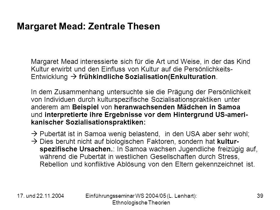 17. und 22.11.2004Einführungsseminar WS 2004/05 (L. Lenhart): Ethnologische Theorien 39 Margaret Mead: Zentrale Thesen Margaret Mead interessierte sic