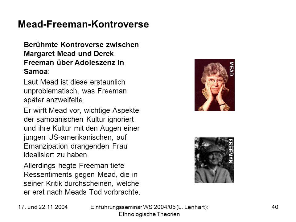 17. und 22.11.2004Einführungsseminar WS 2004/05 (L. Lenhart): Ethnologische Theorien 40 Mead-Freeman-Kontroverse Berühmte Kontroverse zwischen Margare