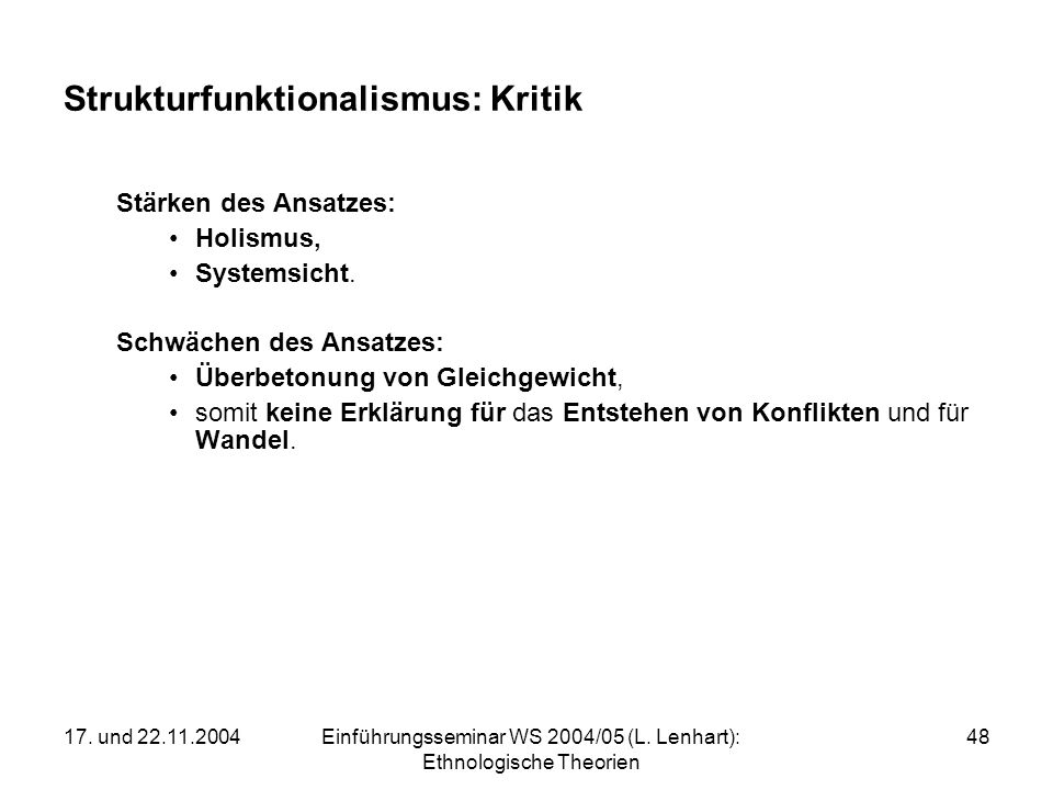 17. und 22.11.2004Einführungsseminar WS 2004/05 (L. Lenhart): Ethnologische Theorien 48 Strukturfunktionalismus: Kritik Stärken des Ansatzes: Holismus