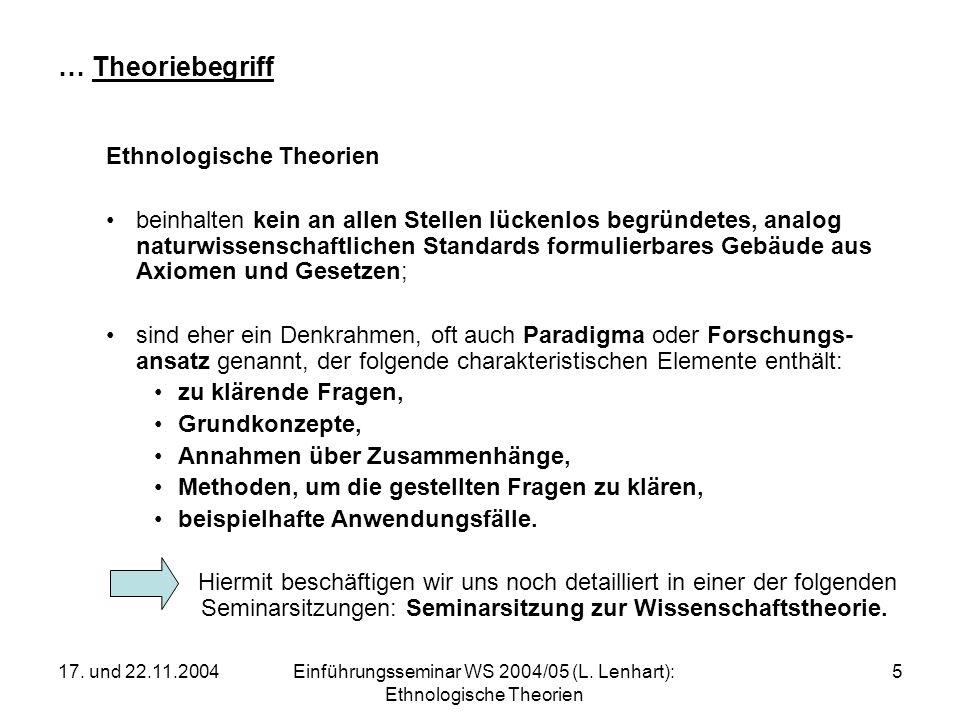 17. und 22.11.2004Einführungsseminar WS 2004/05 (L. Lenhart): Ethnologische Theorien 5 … Theoriebegriff Ethnologische Theorien beinhalten kein an alle