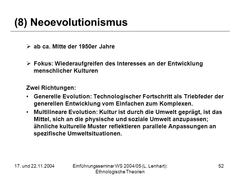 17. und 22.11.2004Einführungsseminar WS 2004/05 (L. Lenhart): Ethnologische Theorien 52 (8) Neoevolutionismus ab ca. Mitte der 1950er Jahre Fokus: Wie