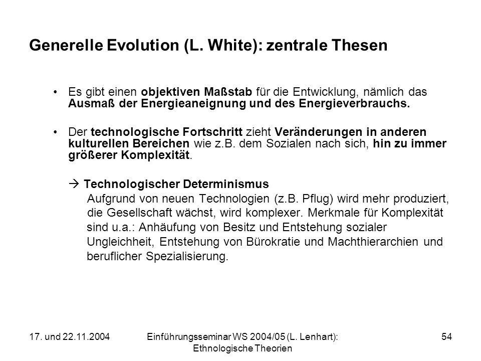 17. und 22.11.2004Einführungsseminar WS 2004/05 (L. Lenhart): Ethnologische Theorien 54 Generelle Evolution (L. White): zentrale Thesen Es gibt einen